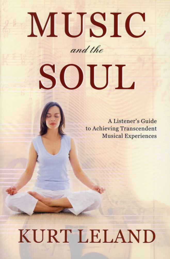 Music and the Soul: A Listener's Guide to Achieving Transcendent Musical Experiences. Kurt LELAND.