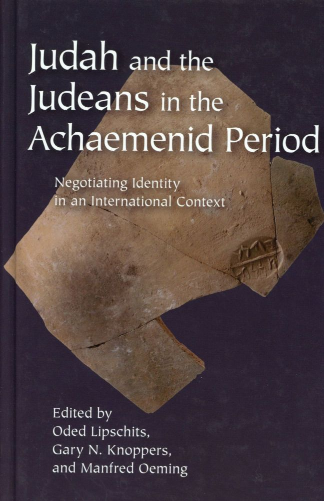 Judah and the Judeans in the Achaemenid Period; Negotiating Identity in an International Context. Oded LIPSCHITS.