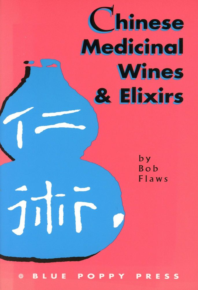 Chinese Medicinal Wines & Elixirs. Bob FLAWS.