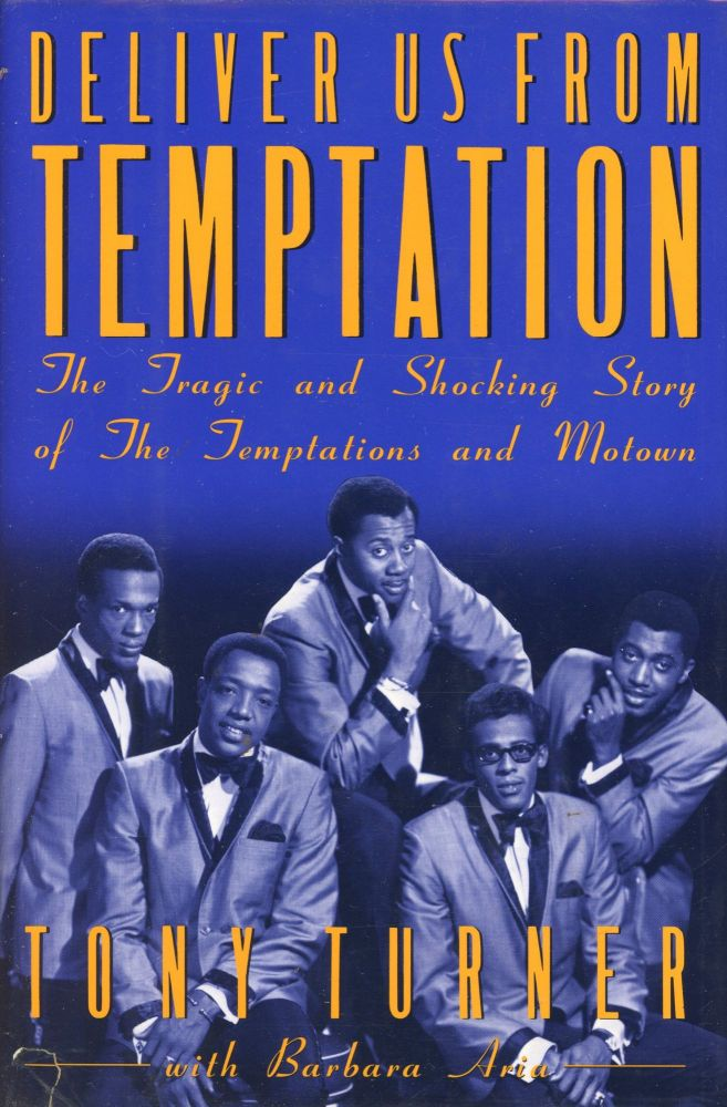 Deliver Us from Temptation: The Tragic and Shocking Story of The Temptations and Motown. Tony TURNER, Barbara Aria.