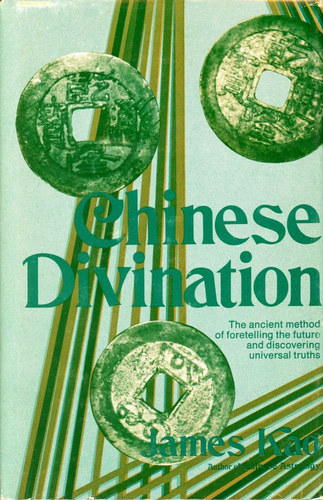 Chinese Divination: The Ancient Method of Foretelling the Future and Discovering Universal Truths. James KAO.