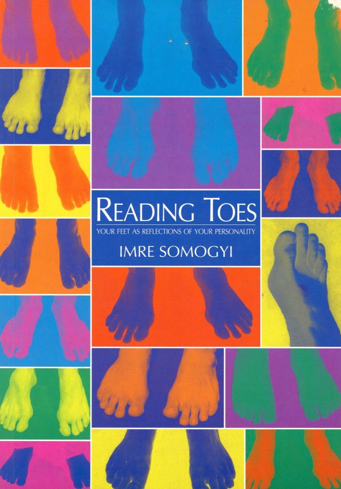 Reading Toes: Your Feet as Reflections of Your Personality. Imre SOMOGYI, Photography Ted Sluymer, Illustrations Theo Akkerman.