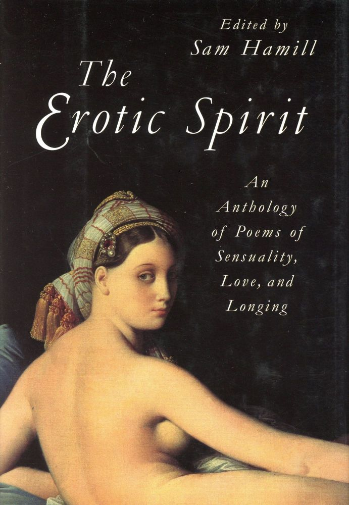 The Erotic Spirit: An Anthology of Poems of Sensuality, Love, and Longing. Sam HAMILL.