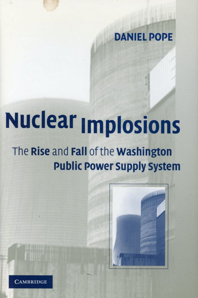 Nuclear Implosions: The Rise and Fall of the Washington Public Power Supply System. Daniel POPE.