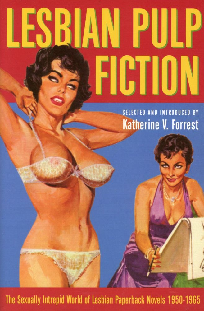 Lesbian Pulp Fiction: The Sexually Intrepid World of Lesbian Paperback Novels 1950–1965. Katherine V. FORREST.