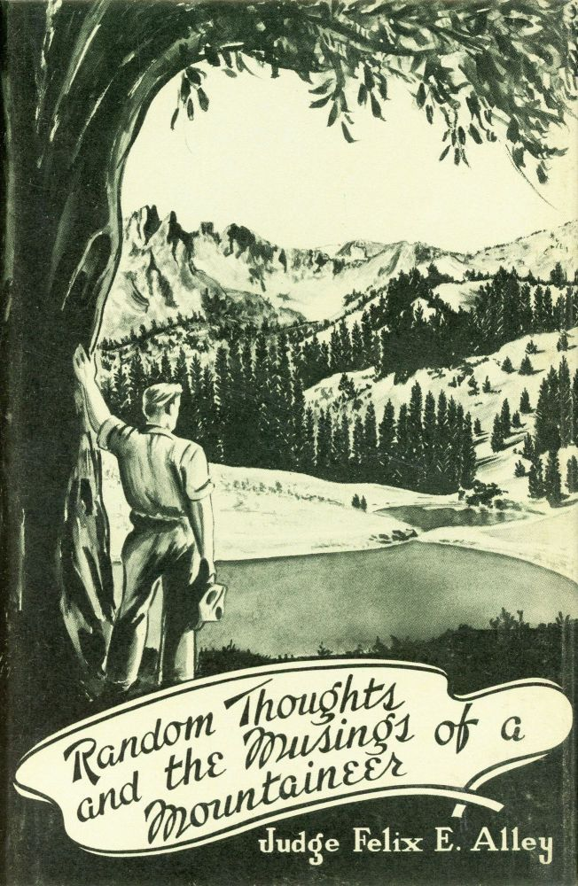 Random Thoughts and the Musings of a Montaineer. Felix E. ALLEY.