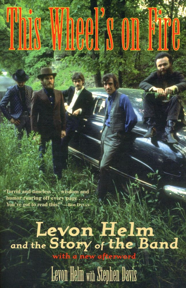 This Wheel's on Fire: Levon Helm and the Story of the Band. Levon HELM, Stephen Davis.