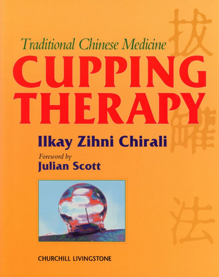 Traditional Chinese Medicine: Cupping Therapy. Ilkay Zihni CHIRALI, Foreword Julian Scott.