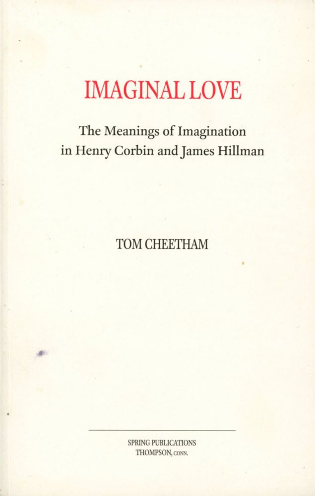 Imaginal Love: The Meanings of Imagination in Henry Corbin and James Hillman. Tom CHEETHAM.