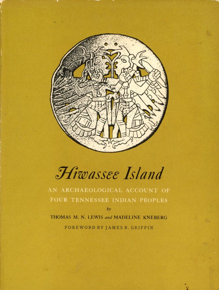 Hiwassee Island: An Archaeological Account of Four Tennessee Indian Peoples. Thomas M. N. LEWIS, Madeline Kneberg, Foreword James B. Griffin.