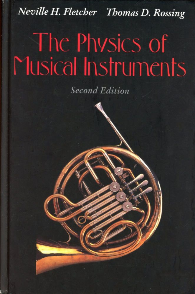 The Physics of Musical Instruments (Second Edition). Neville H. FLETCHER, Thomas D. Rossing.