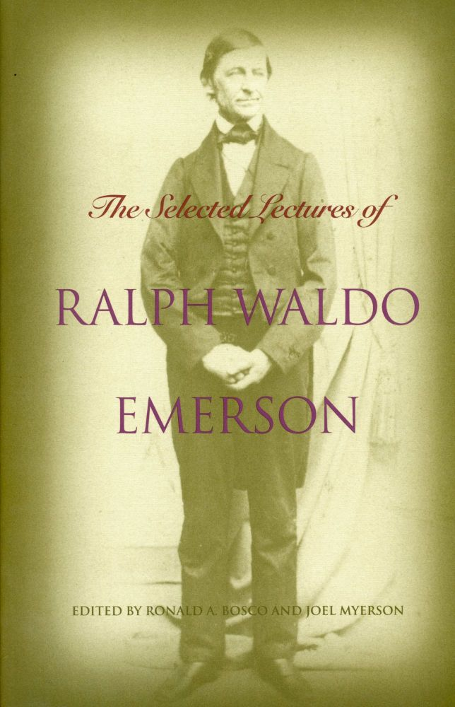 The Selected Lectures of Ralph Waldo Emerson. Ralph Waldo EMERSON, Ronald A. Bosco, Joel Myerson.