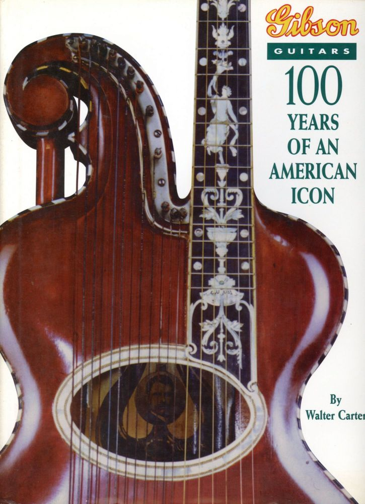Gibson Guitars: 100 Years of an American Icon. Walter CARTER.