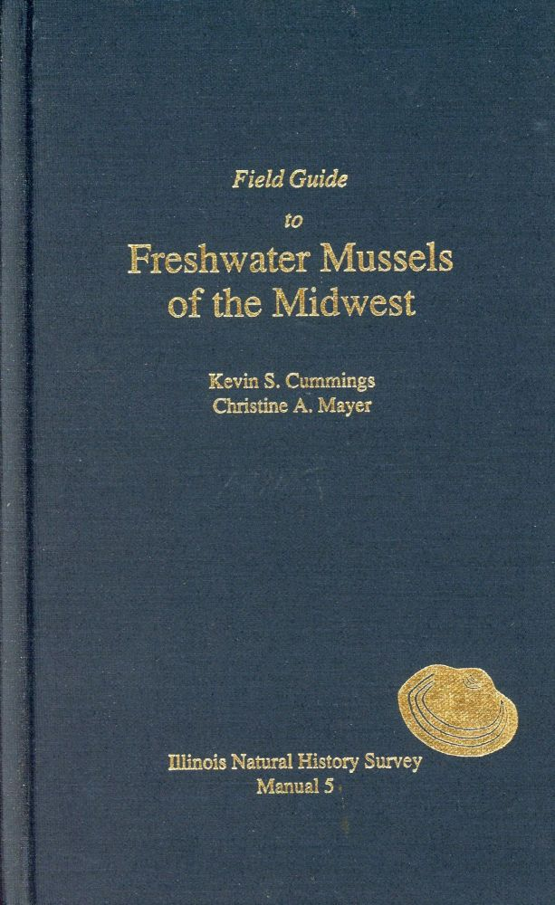 Field Guide to Freshwater Mussels of the Midwest. Kevin S. CUMMINGS, Christine A. Mayer.