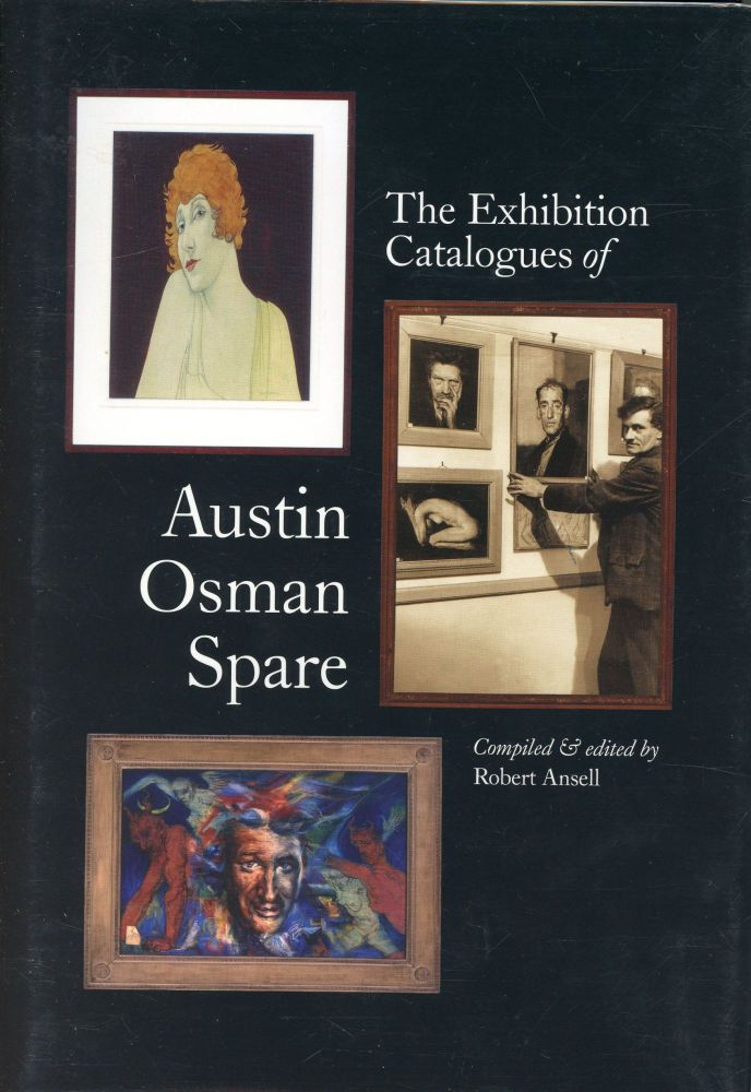 The Exhibition Catalogues of Austin Osman Spare; A Handbook for Collectors. Robert ANSELL.