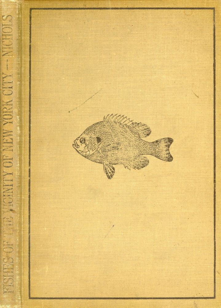 Fishes of the Vicinity of New York City. John Threadwell NICHOLS, Preface F A. Lucas, Introduction William K. Gregory.