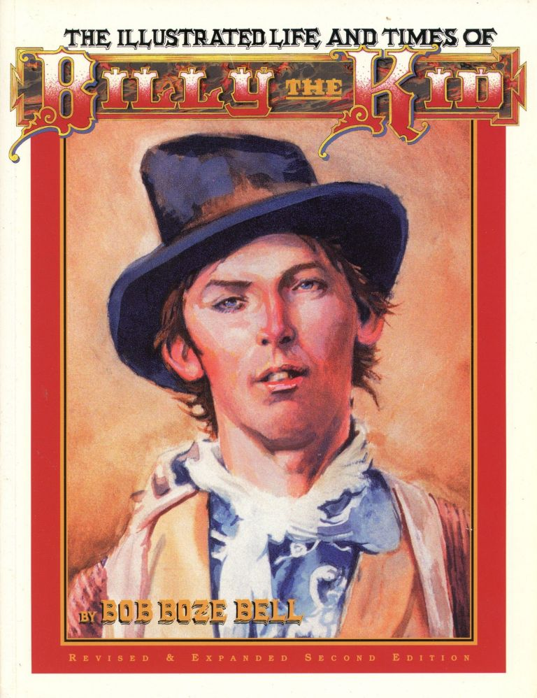 The Illustrated Life and Times of Billy the Kid. Bob Boze BELL.