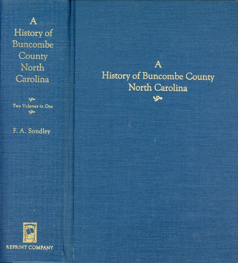 A History of Buncombe County North Carolina: Two Volumes in One. F. A. SONDLEY.