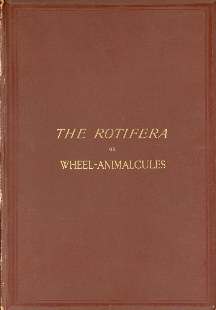 The Rotifera; or Wheel-Animalcules, both British and Foreign [2 volume set]. C. T. HUDSON.