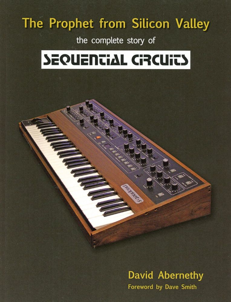 The Prophet from Silicon Valley: The Complete Story of Sequential Circuits. David ABERNATHY, Foreword Dave Smith.
