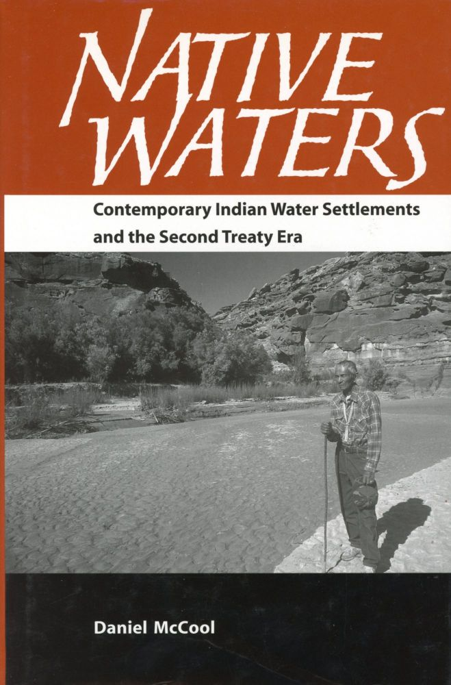 Native Waters: Contemporary Indian Water Settlements and the Second Treaty Era. Daniel McCOOL.