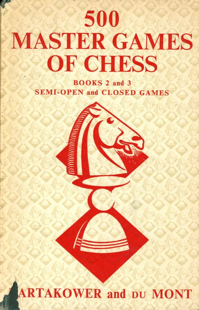 500 Master Games of Chess, Books 2 and 3: Semi-open and Closed Games. S. TARTAKOWER, J. Du Mont.