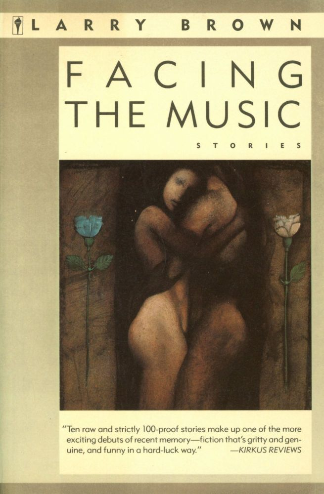 Facing the Music: Stories. Larry BROWN.