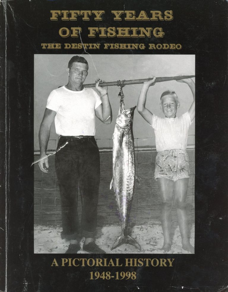 Fifty Years of Fishing: The Destin Fishing Rodeo, A Pictorial History, 1948–1998. Julee DARDEAU, Richard Kokis.