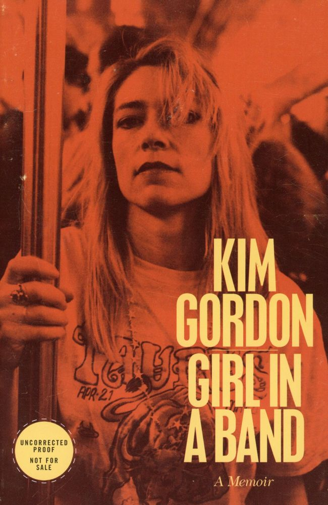 Girl In a Band (Uncorrected Proof). Kim GORDON.