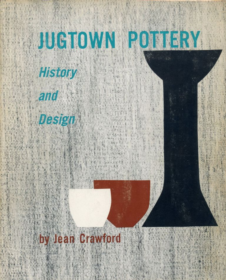 Jugtown Pottery: History and Design. Jean CRAWFORD.