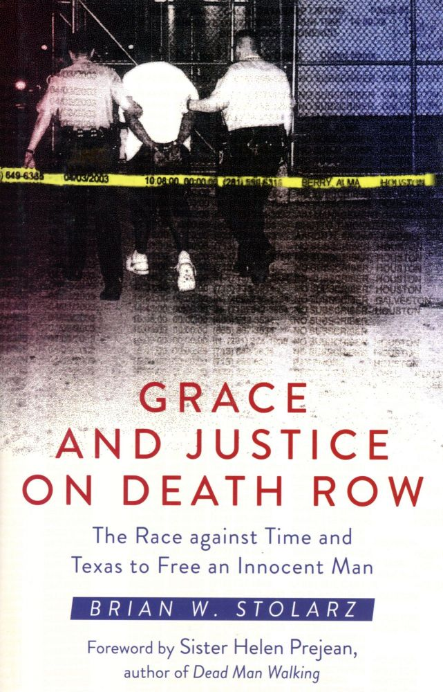 Grace and Justice on Death Row. Brian W. STOLARZ, Foreword Sister Helen Prejean.