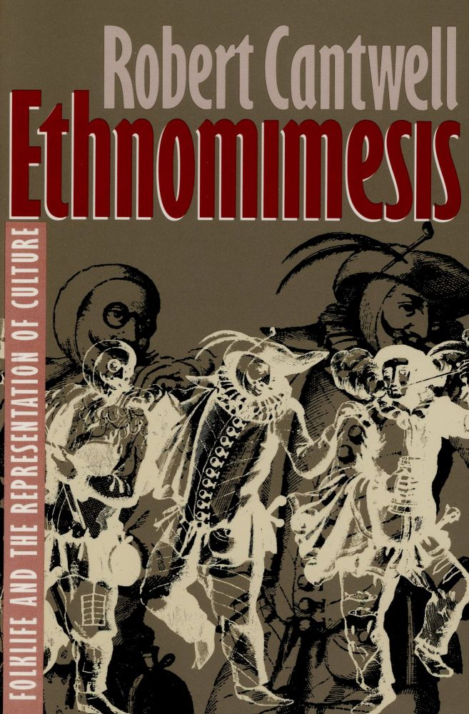 Ethnomimesis: Folklife and the Representation of Culture. Robert CANTWELL.