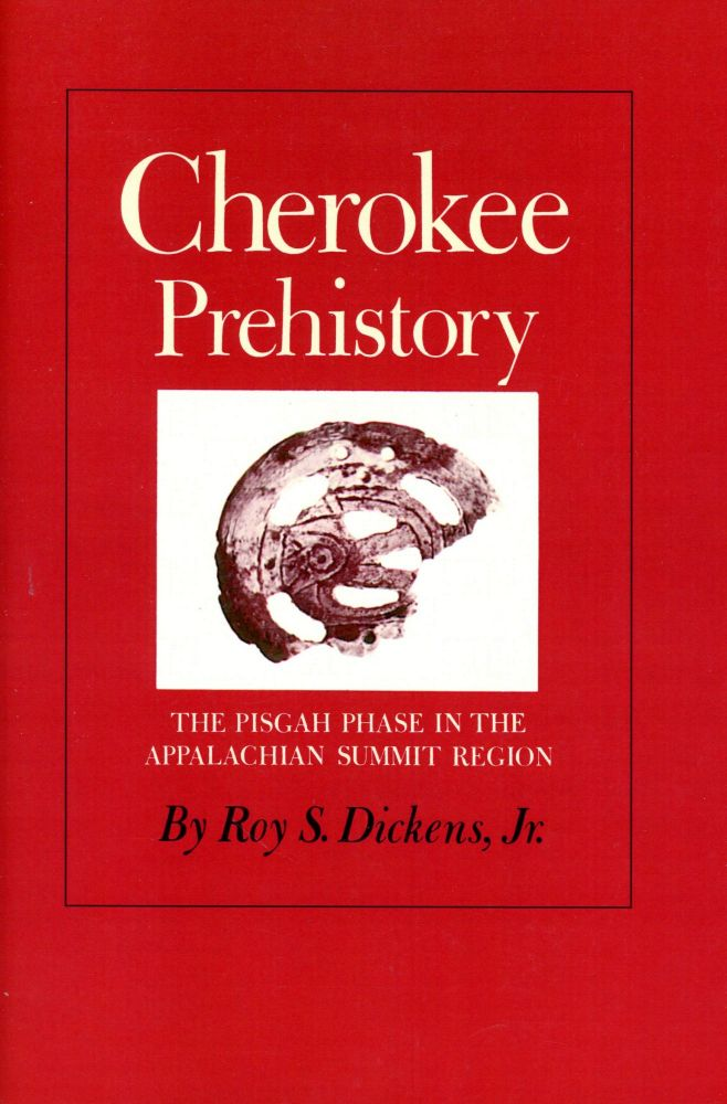 Cherokee Prehistory: The Pisgah Phase in the Appalachian Summit Region. Roy S. DICKENS.