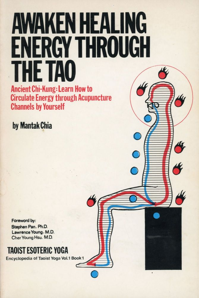 Awaken Healing Energy Through the Tao; Ancient Chi-Kung: Learn How to Circulate Energy through Acupuncture Channels by Yourself. Mantak CHIA.