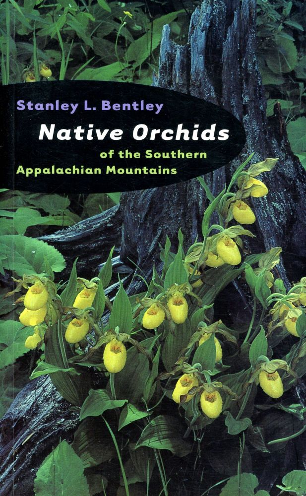 Native Orchids of the Southern Appalachian Mountains. Stanley L. BENTLEY.