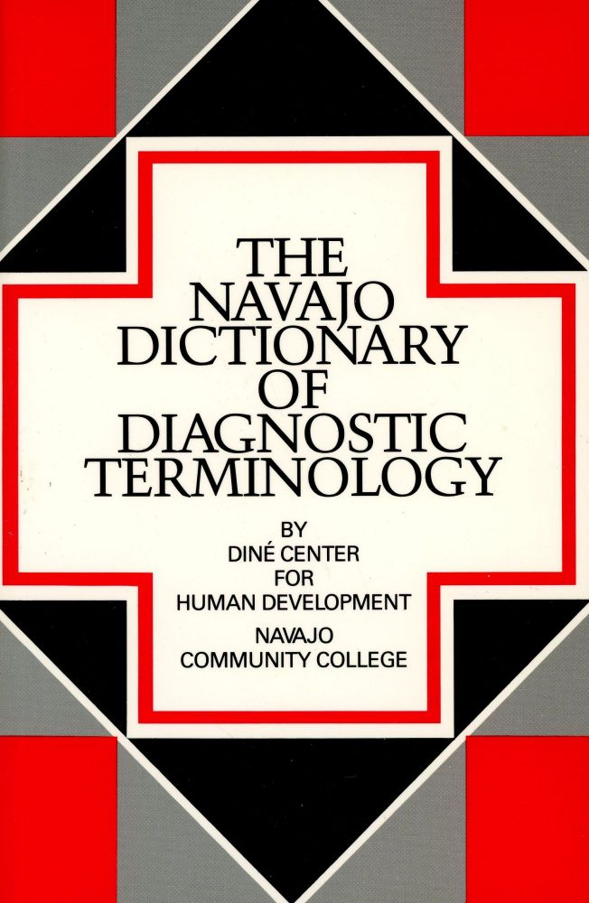 The Navajo Dictionary of Diagnostic Terminology: A Reference Guide on Navajo Usage of Diagnostic Terms. DINÉ CENTER FOR HUMAN DEVELOPMENT.