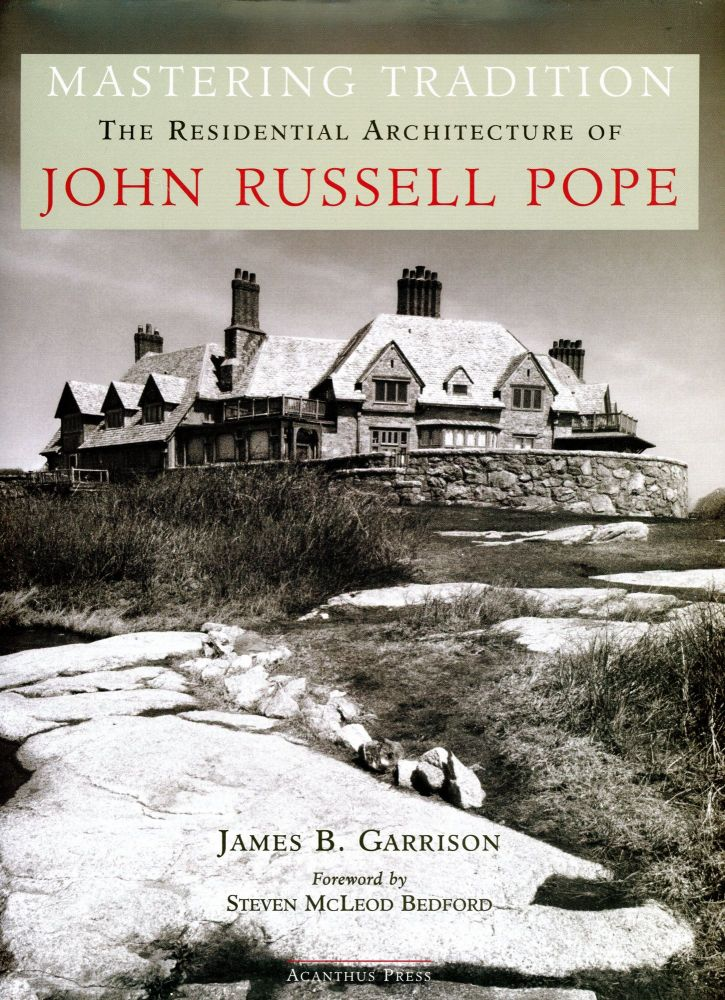 Mastering Tradition: The Residential Architecture of John Russell Pope. James B. GARRISON, Foreword Steven McLeod Bedford.