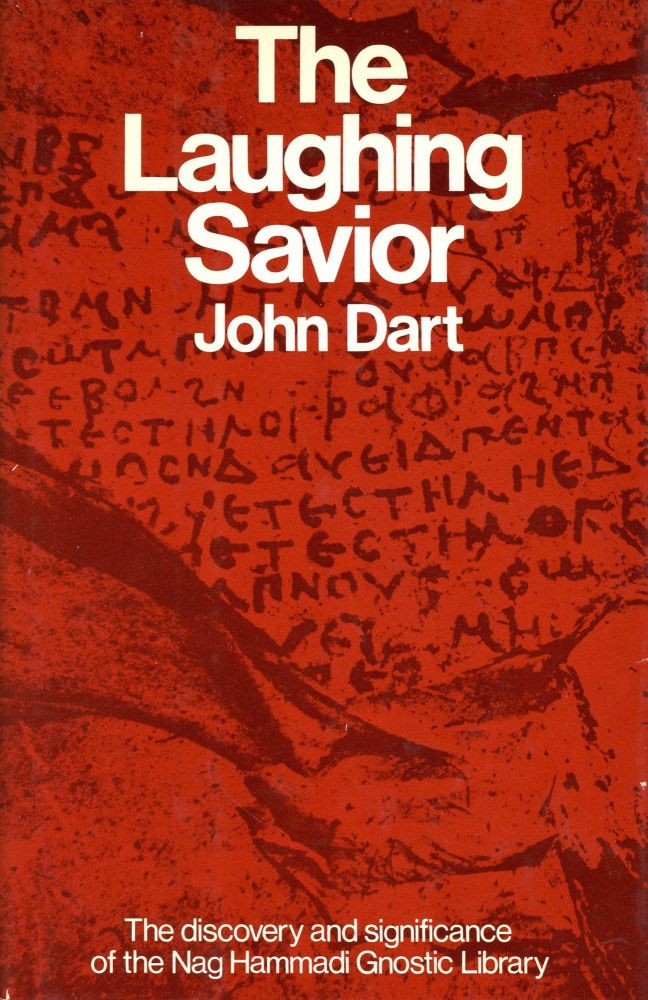The Laughing Savior: The Discovery and Significance of the Nag Hammadi Gnostic Library. John DART.