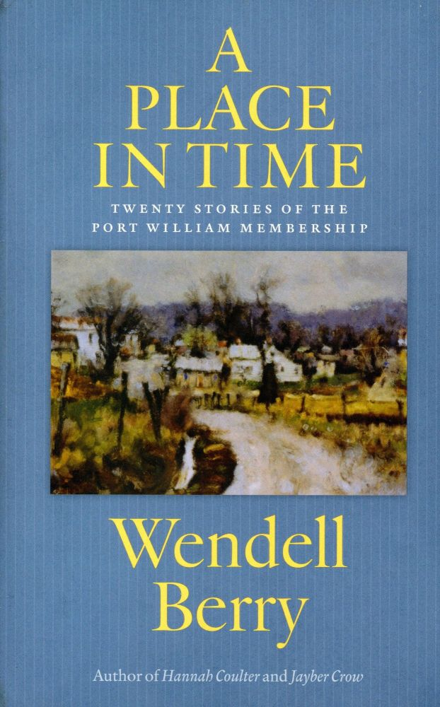 A Place in Time: Twenty Stories of the Port William Membership. Wendell BERRY.