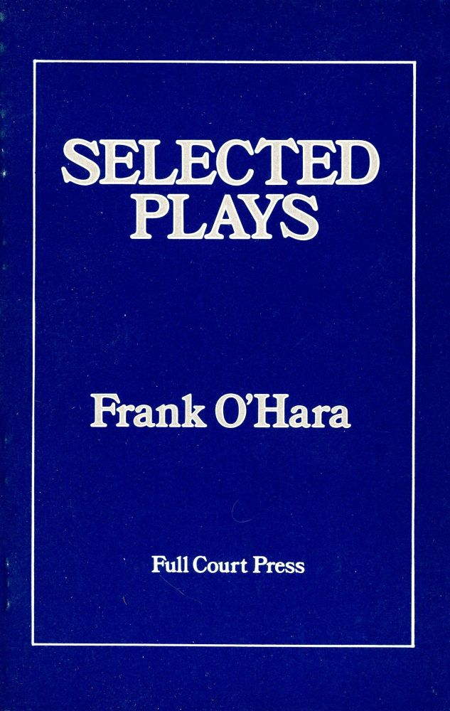 Selected Plays. Frank O'HARA, Introduction Ron Padgett.