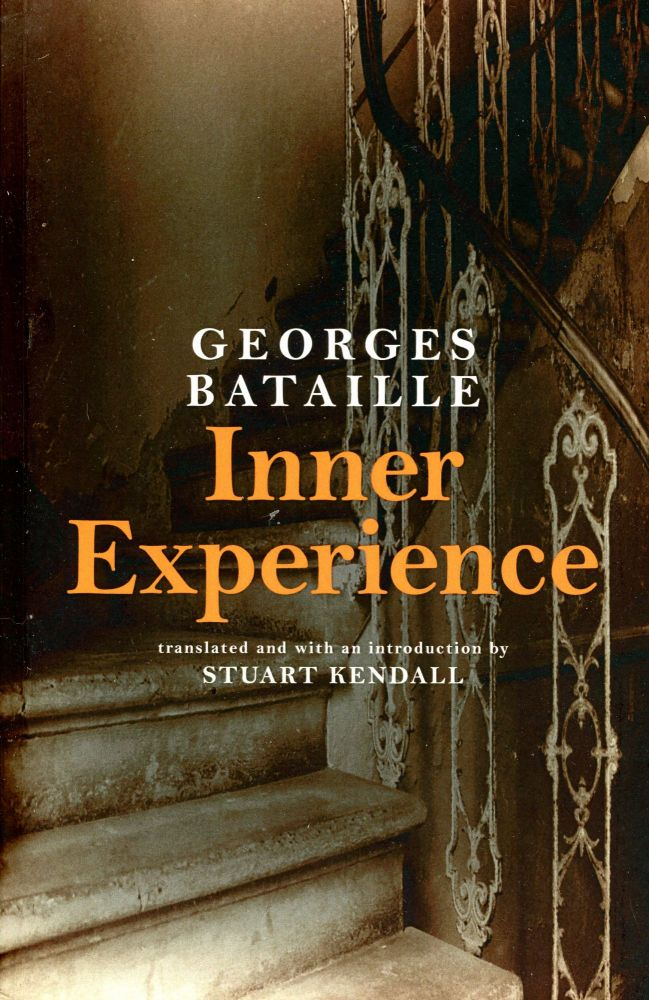 Inner Experience. Georges BATAILLE, Stuart Kendall, and Introduction.
