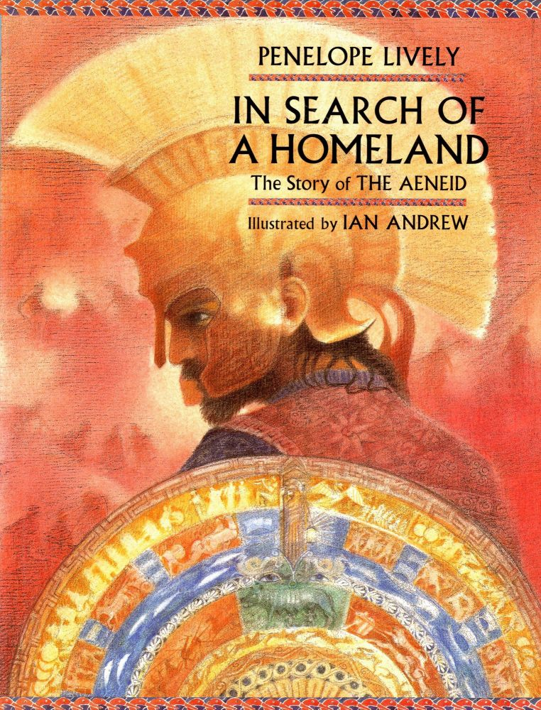 In Search of a Homeland: The Story of The Aeneid. Penelope LIVELY, Ian Andrew.