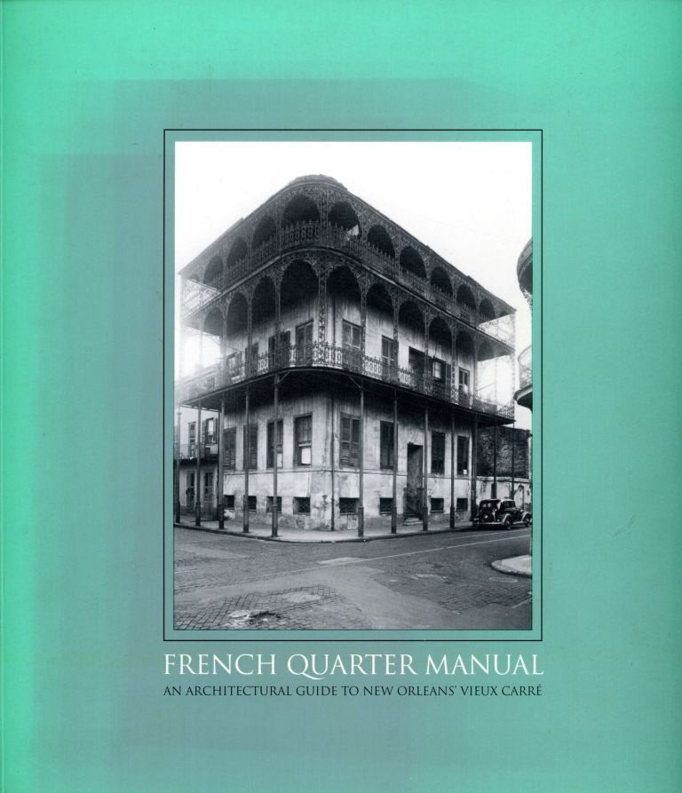 French Quarter Manual: An Architectural Guide to New Orleans' Vieux Carré. Malcolm HEARD.