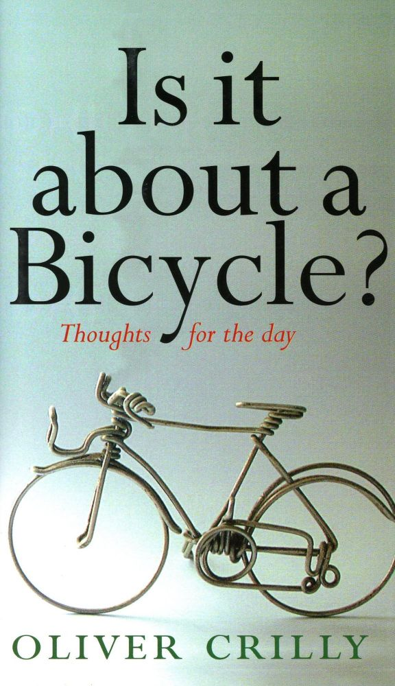 Is It About a Bicycle?: Thoughts for the Day. Oliver CRILLY.