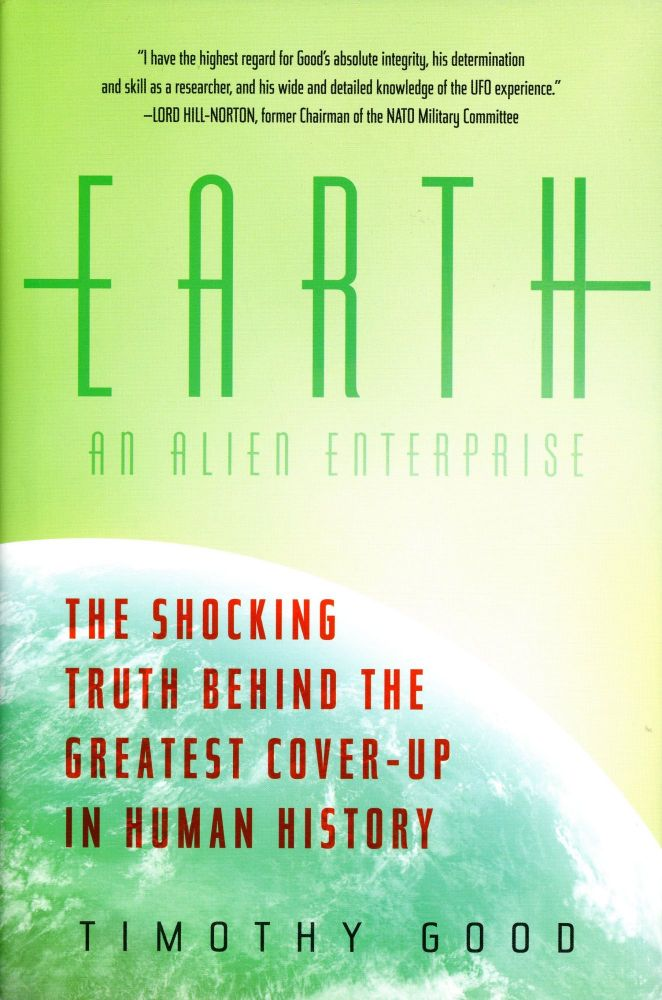 Earth: An Alien Enterprise–The Shocking Truth Behind the Greatest Cover-Up in Human History. Timothy GOOD.