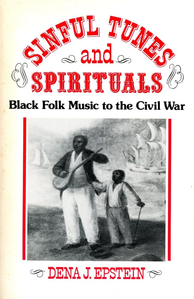 Sinful Tunes and Spirituals: Black Folk Music to the Civil War. Dena J. EPSTEIN.