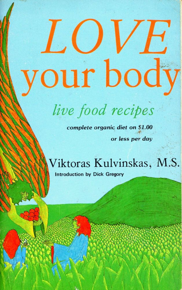 Love Your Body: Live Food Recipes. Viktoras KULVINSKAS, Introduction Dick Gregory.