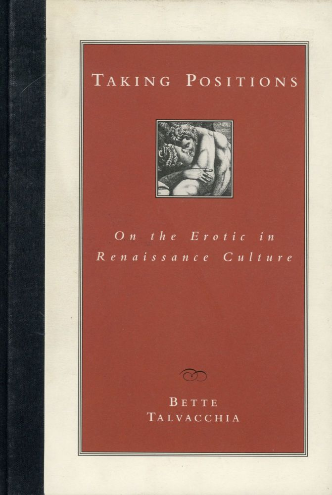 Taking Positions: On the Erotic in Renaissance Culture. Bette TALVACCHIA.