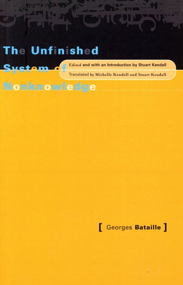 The Unfinished System of Knowledge. Georges BATAILLE, Michelle and Stuart Kendall, Introduction, Michelle, Stuart Kendall.
