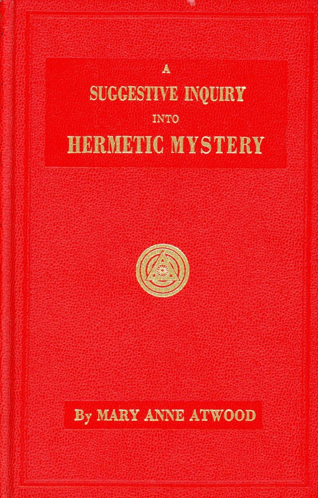 A Suggestive Inquiry into Hermetic Philosophy and Alchemy. Mary Anne ATWOOD, Introduction Walter Leslie Wilmshurst.
